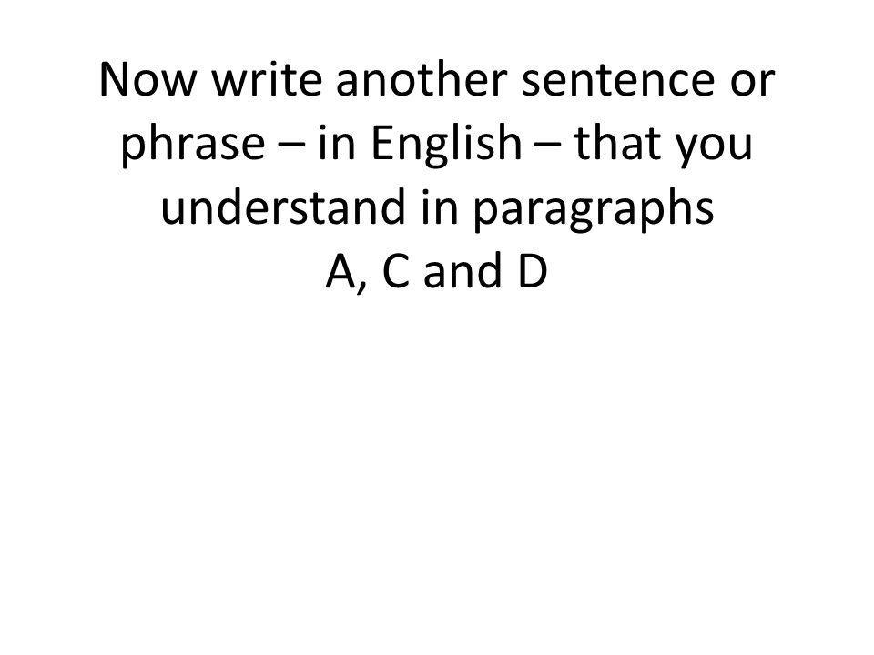 Now write another sentence or phrase – in English – that you understand in paragraphs A, C and D