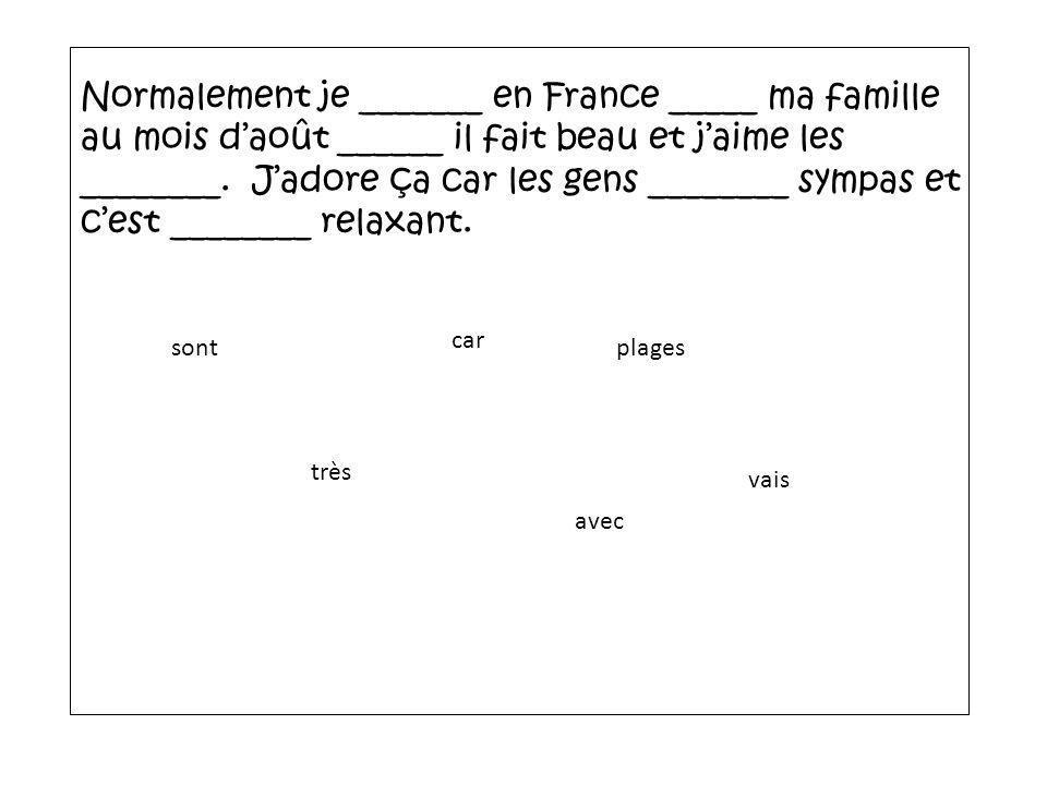 Normalement je _______ en France _____ ma famille