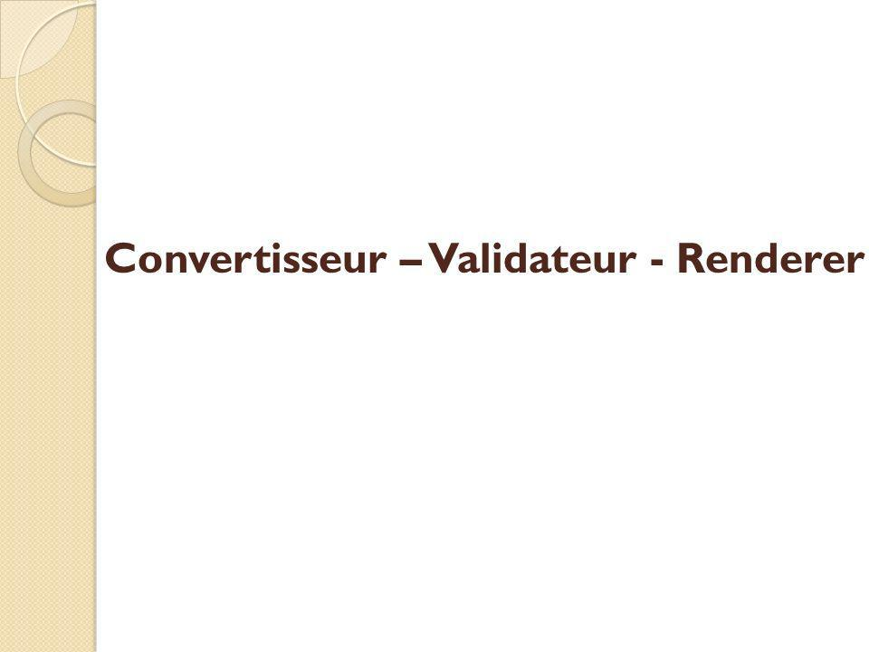 Convertisseur – Validateur - Renderer