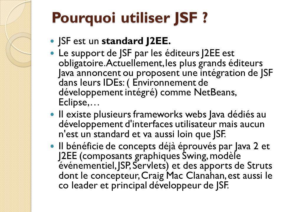 Pourquoi utiliser JSF JSF est un standard J2EE.