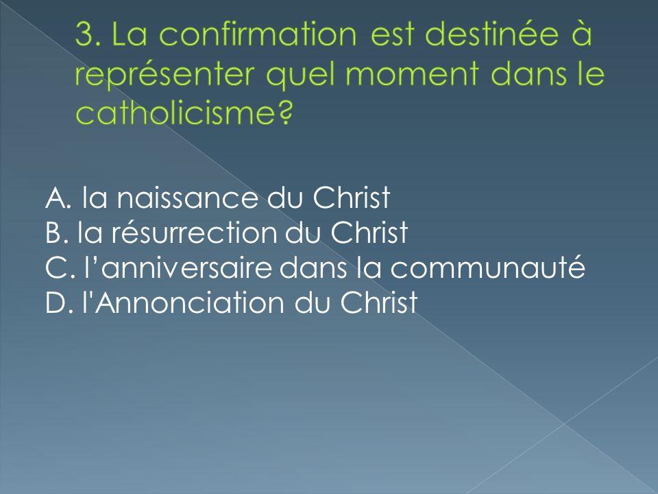 3. La confirmation est destinée à représenter quel moment dans le catholicisme
