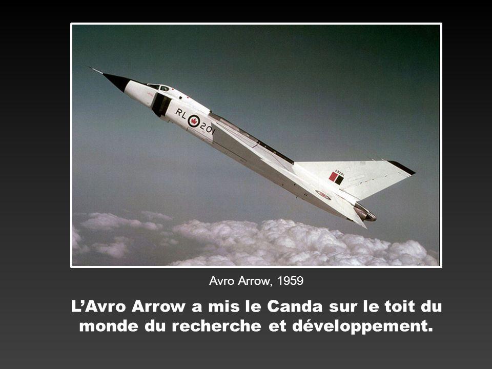 Avro Arrow, 1959 L'Avro Arrow a mis le Canda sur le toit du monde du recherche et développement.
