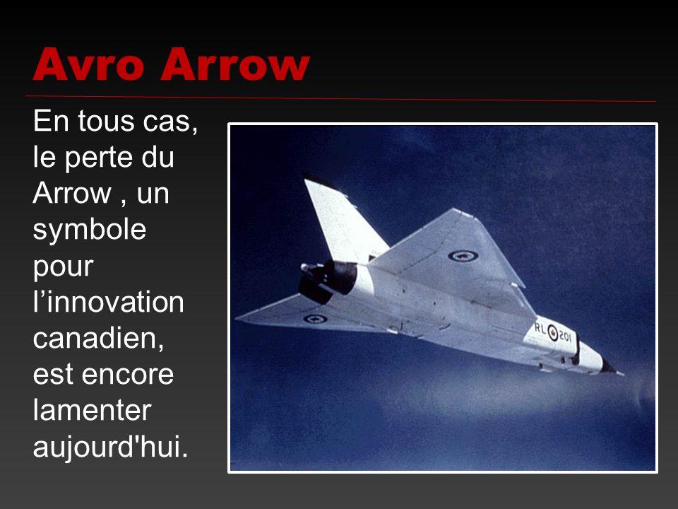 Avro Arrow En tous cas, le perte du Arrow , un symbole pour l'innovation canadien, est encore lamenter aujourd hui.