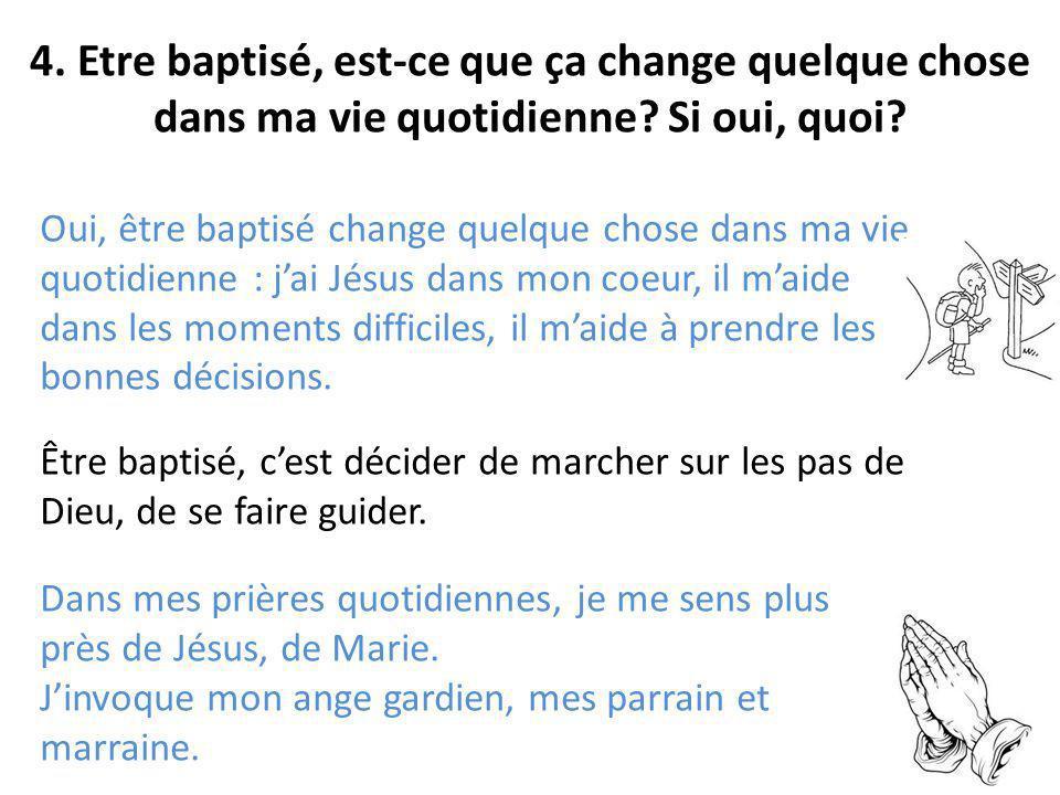 4. Etre baptisé, est-ce que ça change quelque chose dans ma vie quotidienne Si oui, quoi