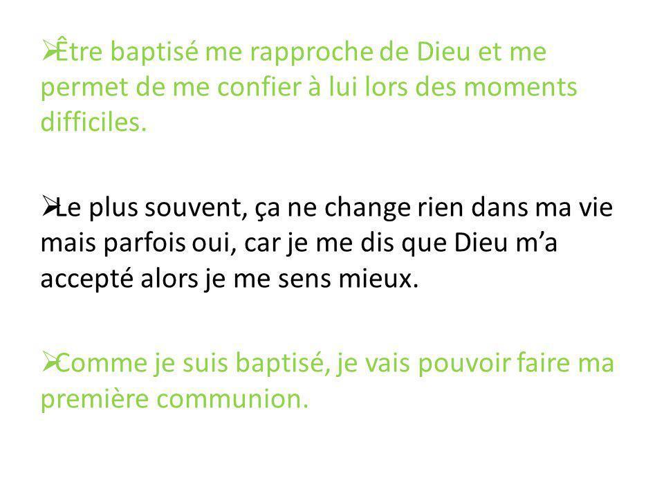 Être baptisé me rapproche de Dieu et me permet de me confier à lui lors des moments difficiles.