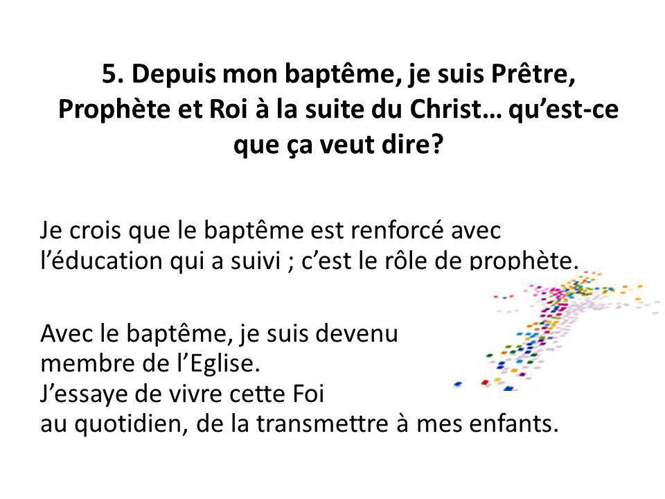 5. Depuis mon baptême, je suis Prêtre, Prophète et Roi à la suite du Christ… qu'est-ce que ça veut dire