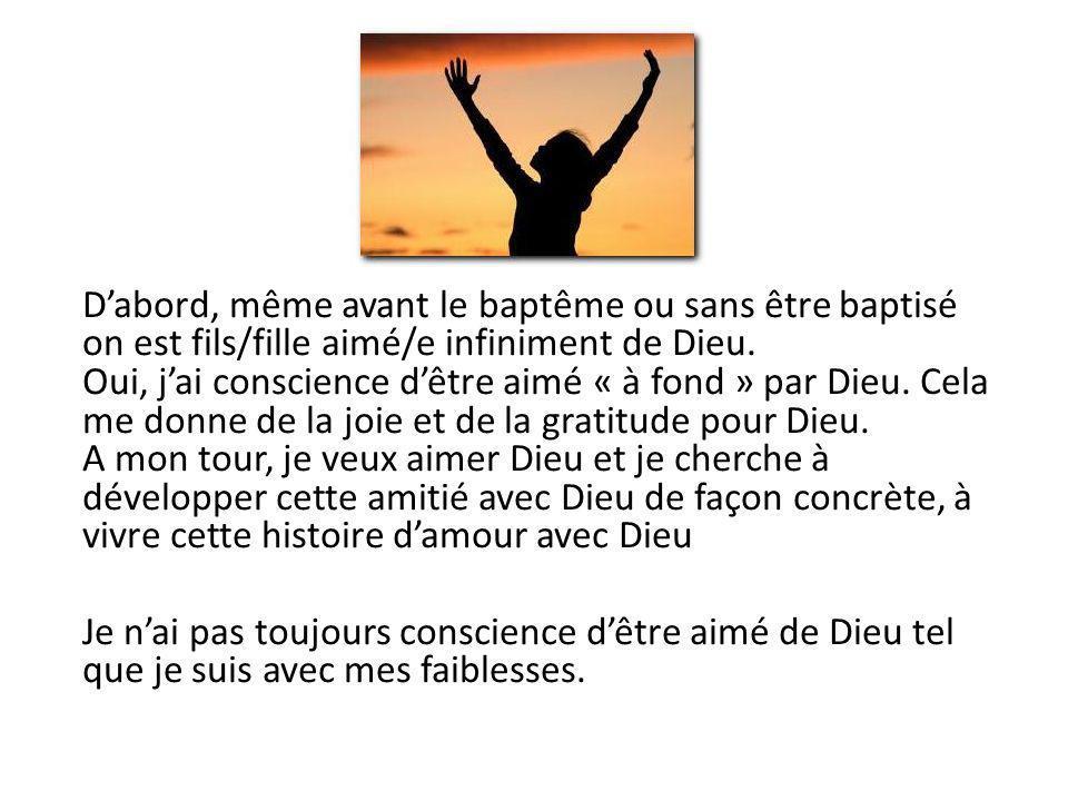 D'abord, même avant le baptême ou sans être baptisé on est fils/fille aimé/e infiniment de Dieu.