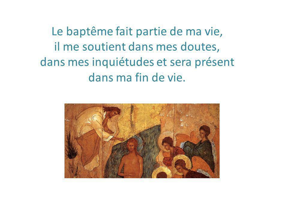 Le baptême fait partie de ma vie, il me soutient dans mes doutes,