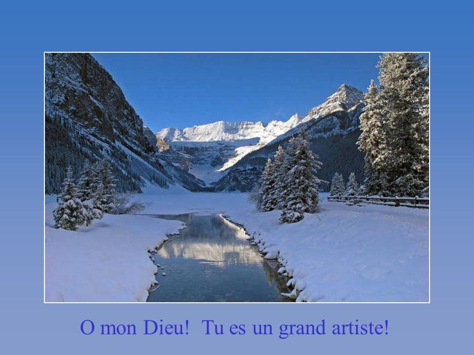 O mon Dieu! Tu es un grand artiste!