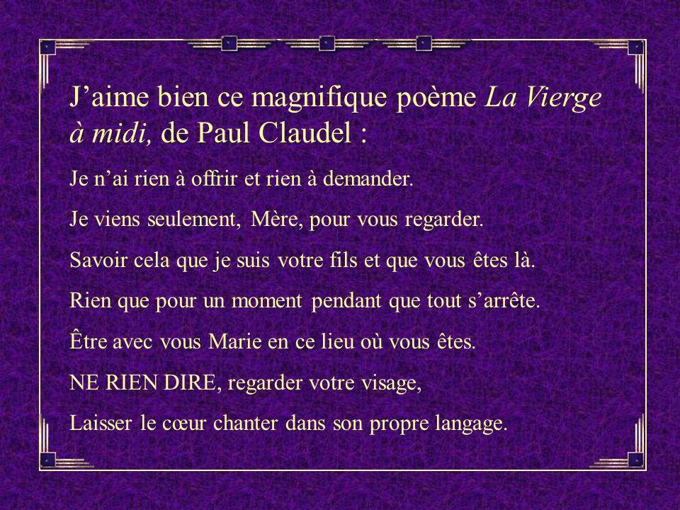 J'aime bien ce magnifique poème La Vierge à midi, de Paul Claudel :