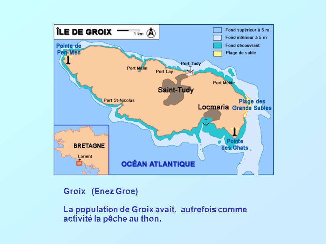 Groix (Enez Groe) La population de Groix avait, autrefois comme activité la pêche au thon.