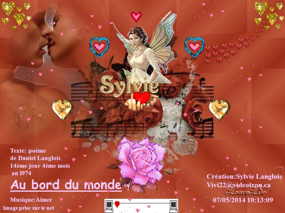 Au bord du monde Création:Sylvie Langlois Vivi22@videotron.ca