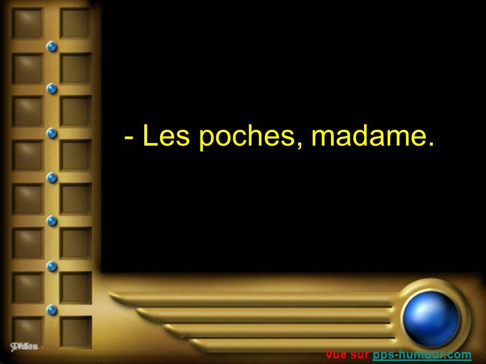 - Les poches, madame. Vue sur pps-humour.com