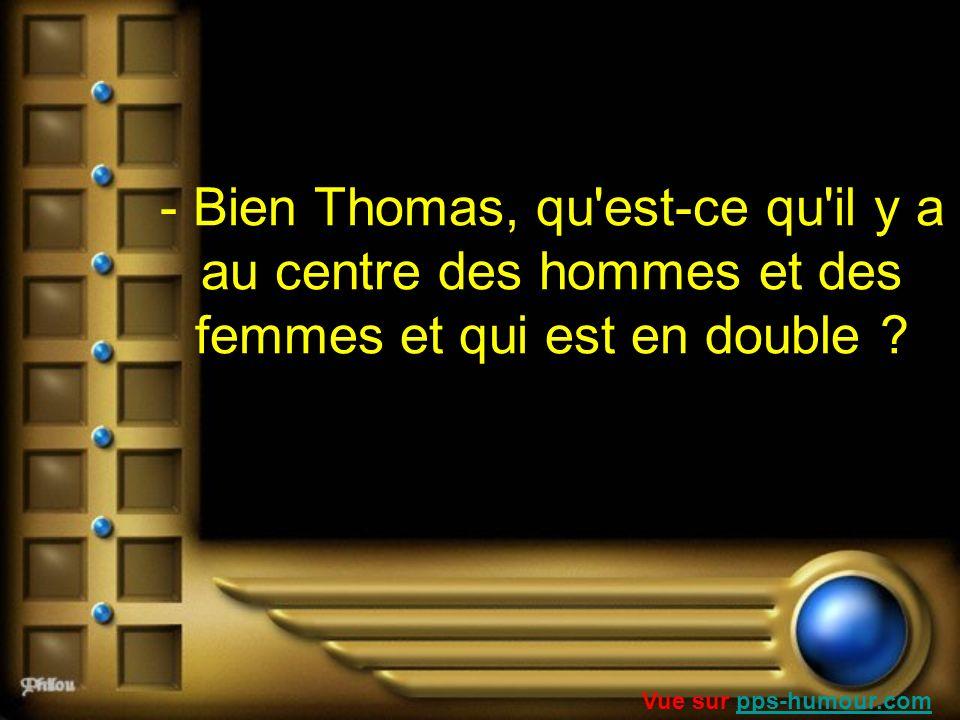 - Bien Thomas, qu est-ce qu il y a au centre des hommes et des femmes et qui est en double