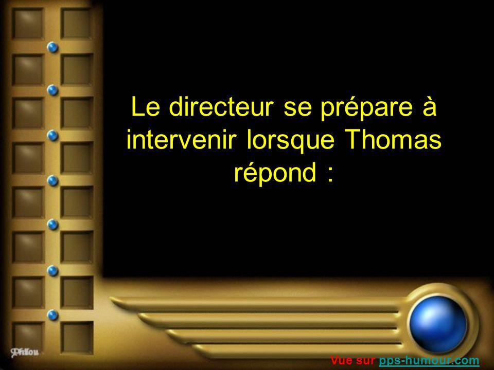 Le directeur se prépare à intervenir lorsque Thomas répond :