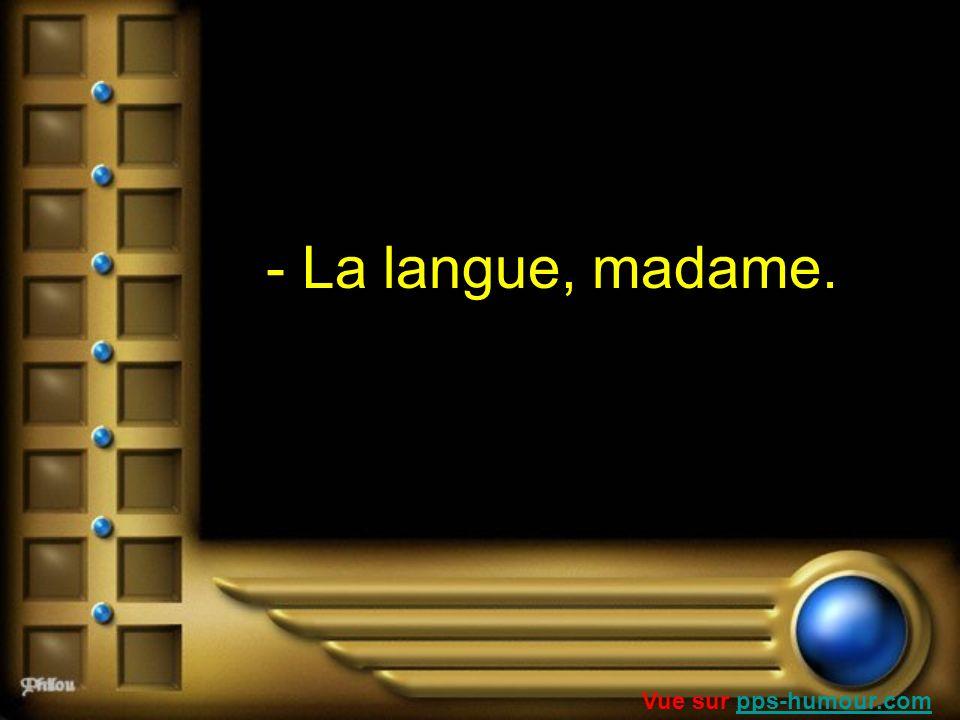 - La langue, madame. Vue sur pps-humour.com