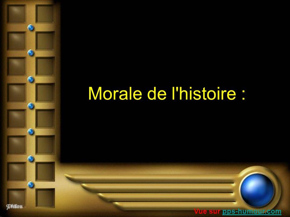 Morale de l histoire : Vue sur pps-humour.com