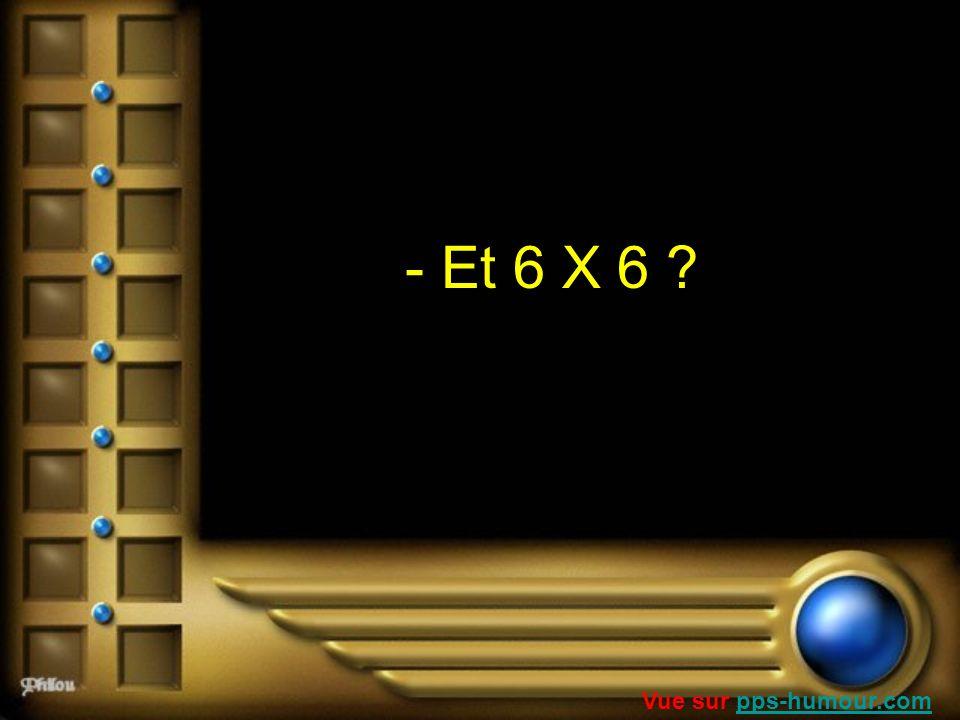 - Et 6 X 6 Vue sur pps-humour.com