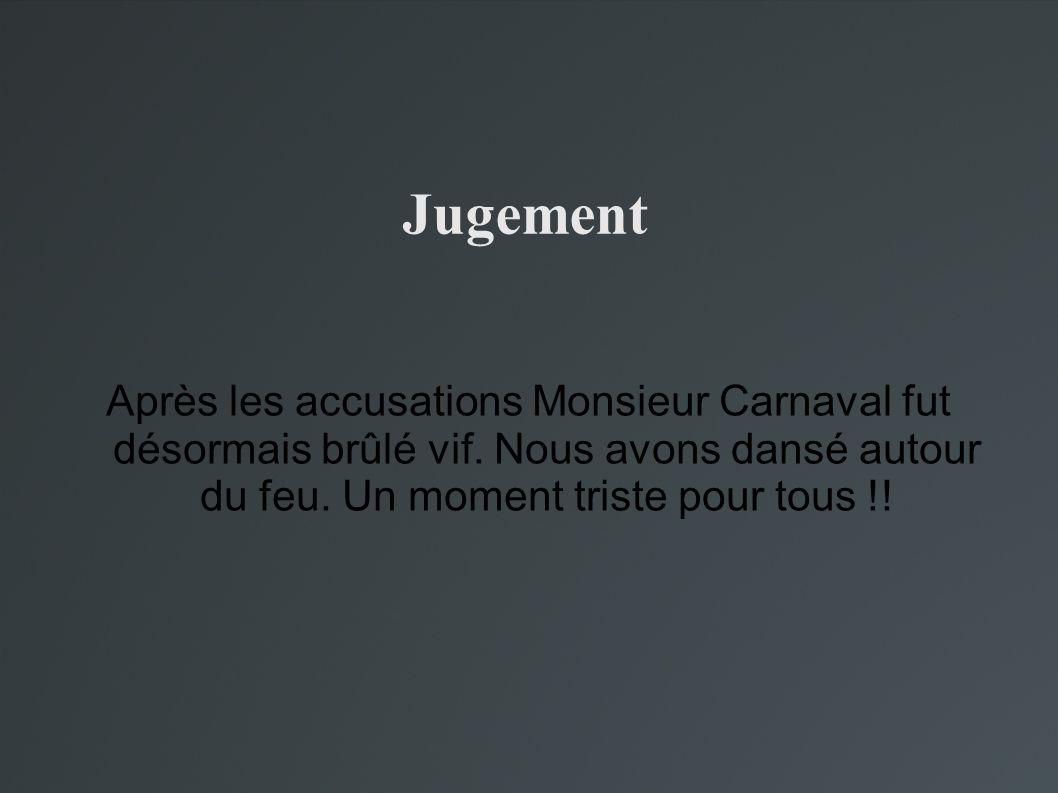 Jugement Après les accusations Monsieur Carnaval fut désormais brûlé vif.