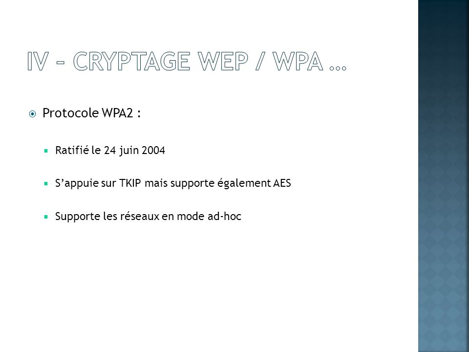 IV – Cryptage wep / wpa … Protocole WPA2 : Ratifié le 24 juin 2004