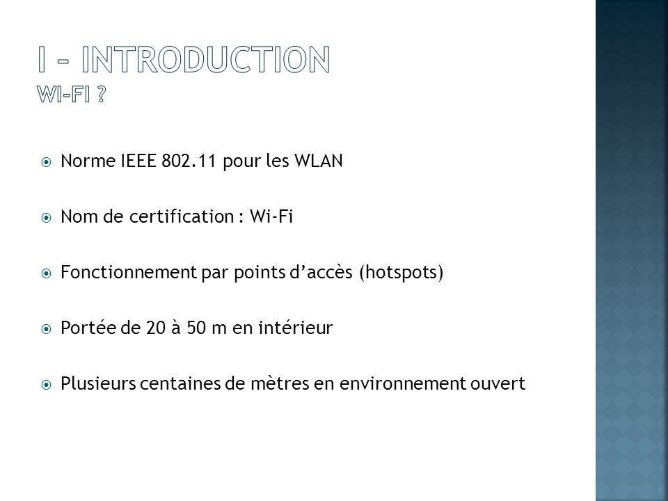 I – Introduction Wi-Fi Norme IEEE 802.11 pour les WLAN