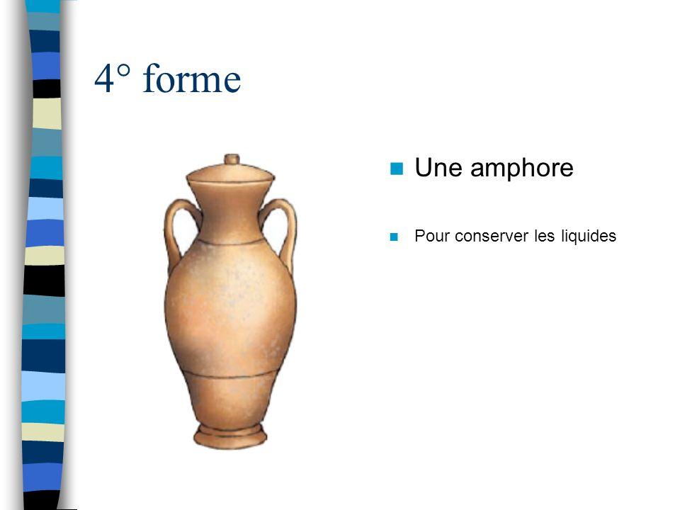 4° forme Une amphore Pour conserver les liquides