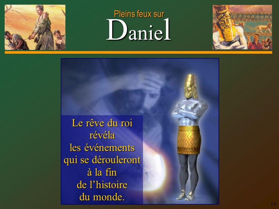 Le rêve du roi révéla les événements qui se dérouleront à la fin de l'histoire du monde.