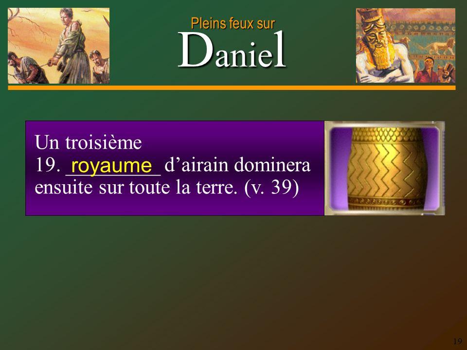 Un troisième 19. _________ d'airain dominera ensuite sur toute la terre. (v. 39) royaume