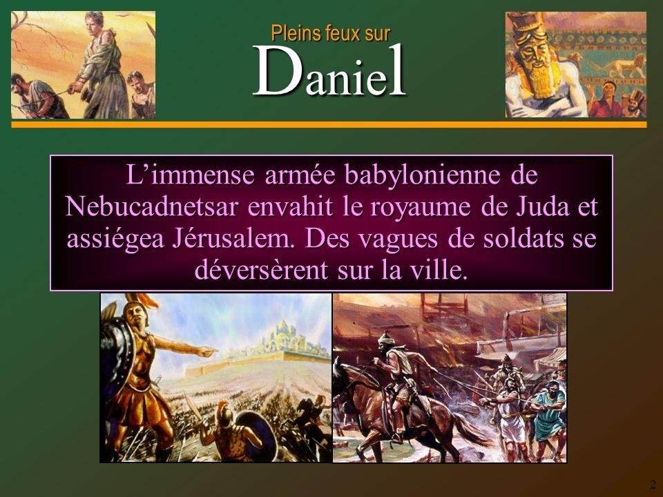 L'immense armée babylonienne de Nebucadnetsar envahit le royaume de Juda et assiégea Jérusalem.