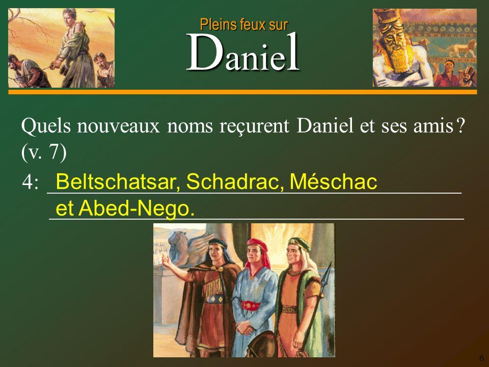 Quels nouveaux noms reçurent Daniel et ses amis (v. 7)