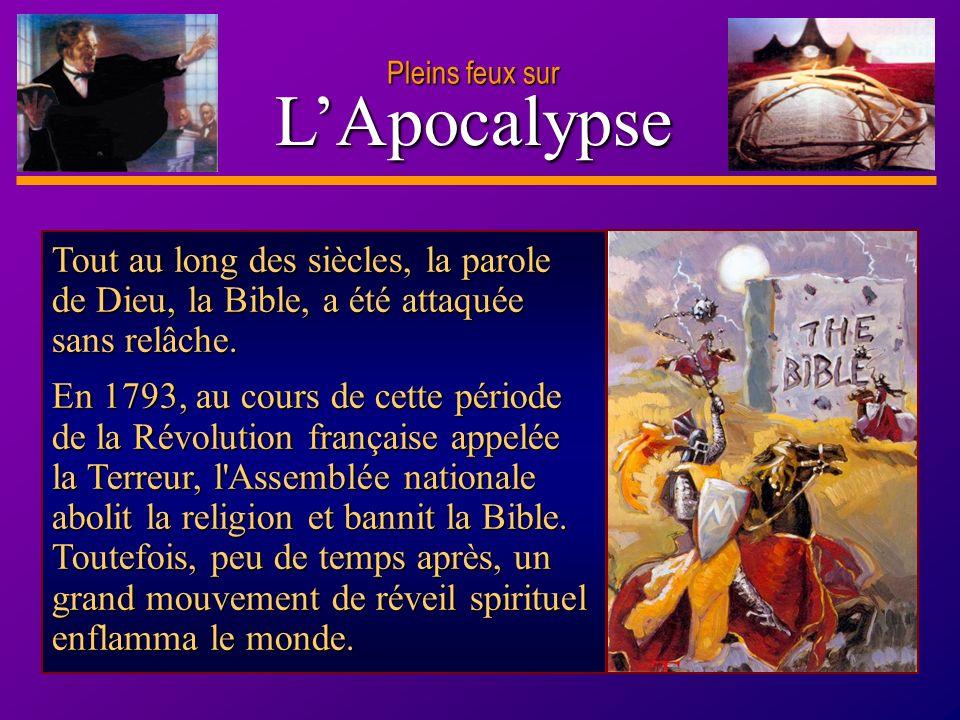Pleins feux surL'Apocalypse. Tout au long des siècles, la parole de Dieu, la Bible, a été attaquée sans relâche.