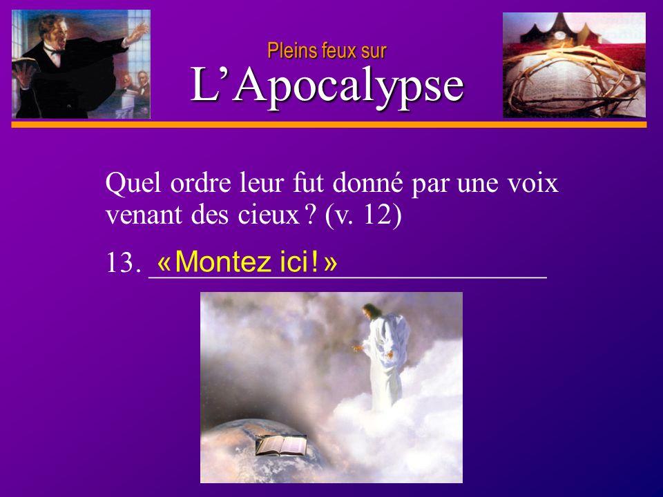 Pleins feux sur L'Apocalypse. Quel ordre leur fut donné par une voix venant des cieux (v. 12) 13. ___________________________.
