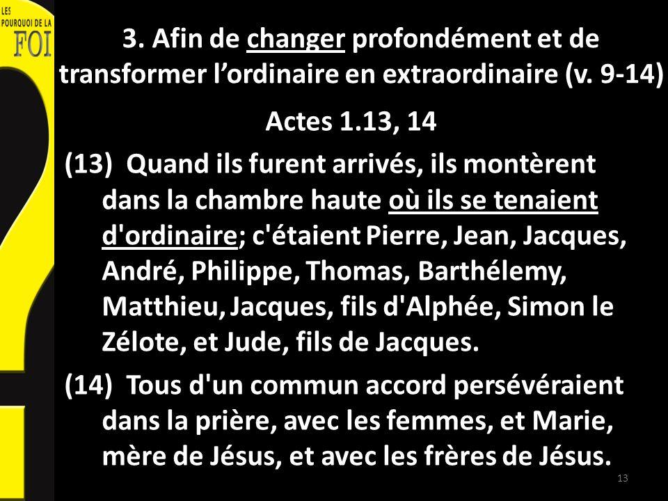 3. Afin de changer profondément et de transformer l'ordinaire en extraordinaire (v. 9-14)