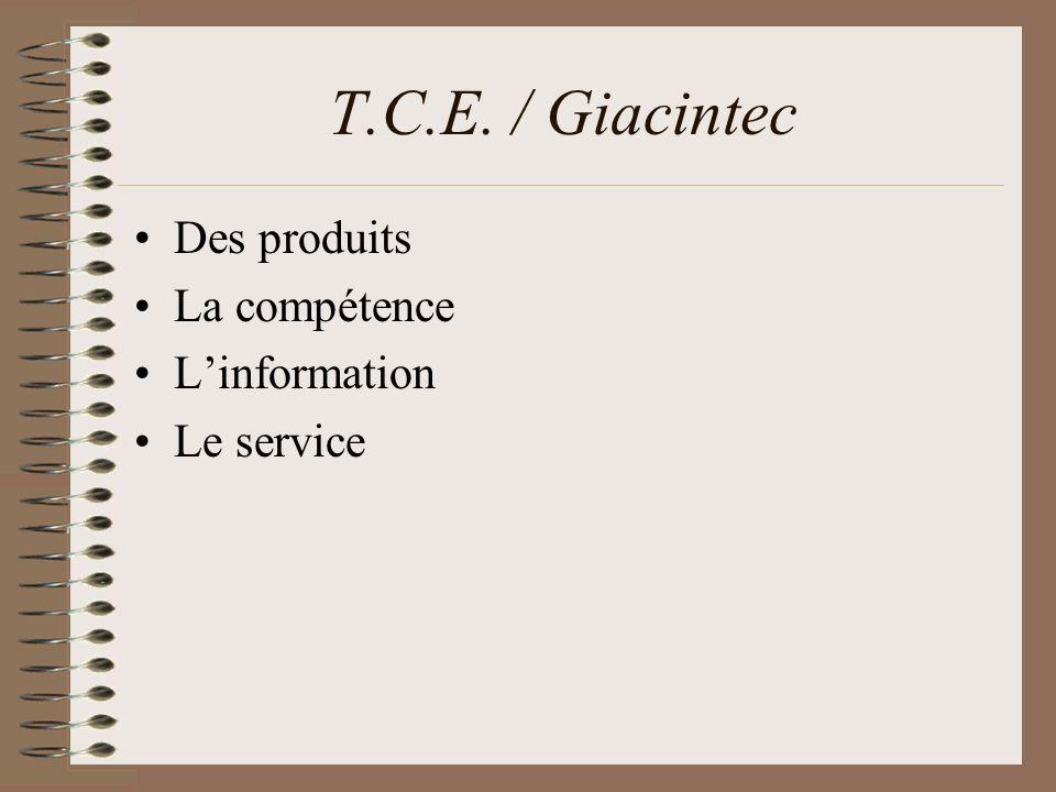 T.C.E. / Giacintec Des produits La compétence L'information Le service