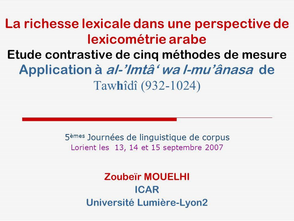 La richesse lexicale dans une perspective de lexicométrie arabe Etude contrastive de cinq méthodes de mesure Application à al-'Imtâ' wa l-mu'ânasa de Tawhîdî (932-1024)