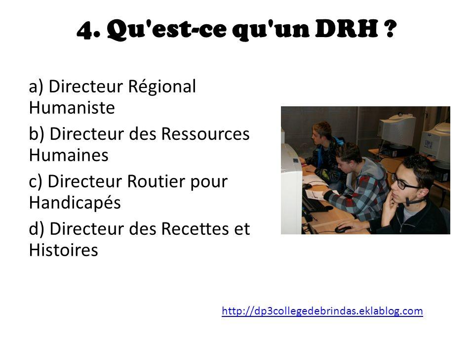 4. Qu est-ce qu un DRH a) Directeur Régional Humaniste