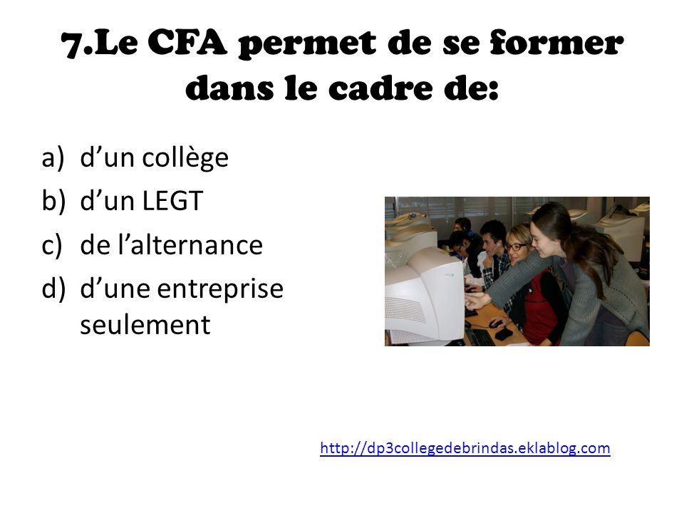 7.Le CFA permet de se former dans le cadre de: