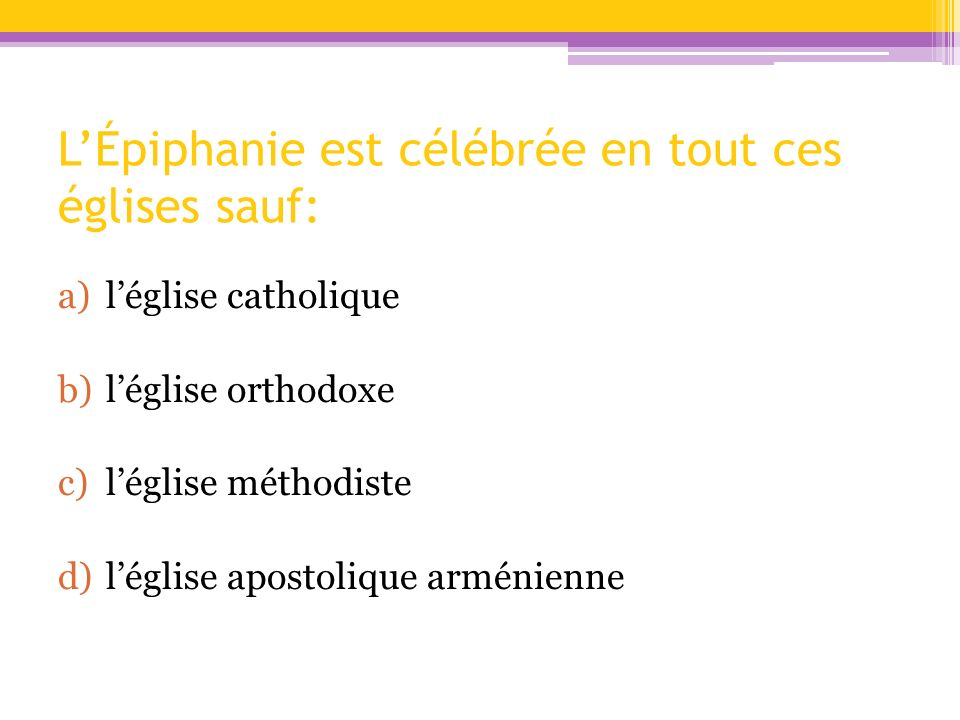 L'Épiphanie est célébrée en tout ces églises sauf: