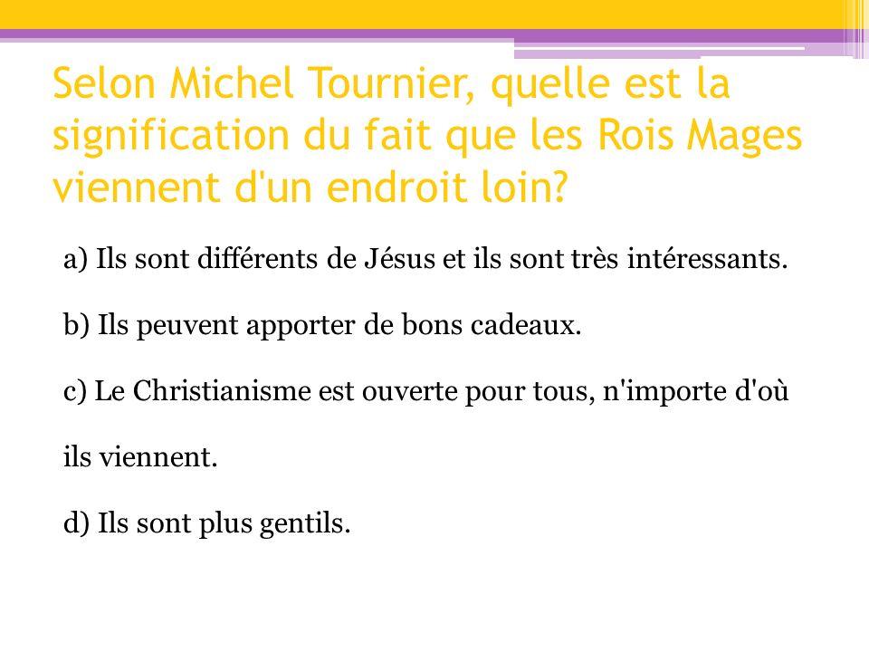 Selon Michel Tournier, quelle est la signification du fait que les Rois Mages viennent d un endroit loin
