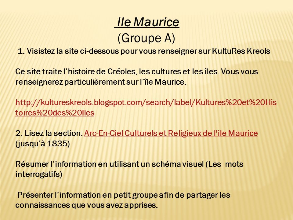 Ile Maurice (Groupe A) 1. Visistez la site ci-dessous pour vous renseigner sur KultuRes Kreols.