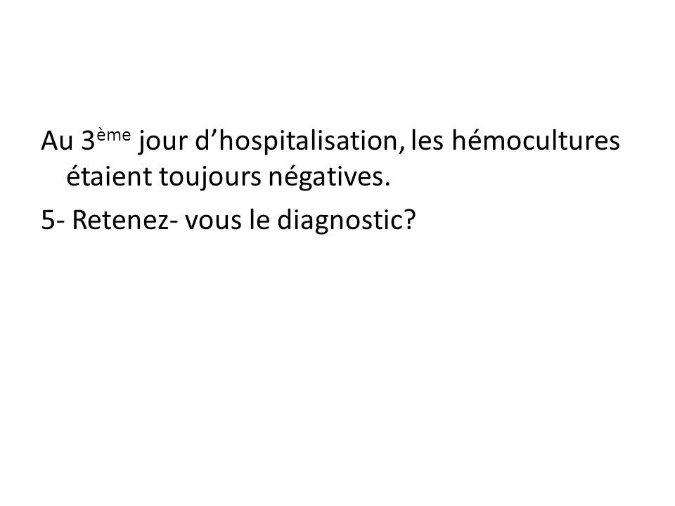 Au 3ème jour d'hospitalisation, les hémocultures étaient toujours négatives.