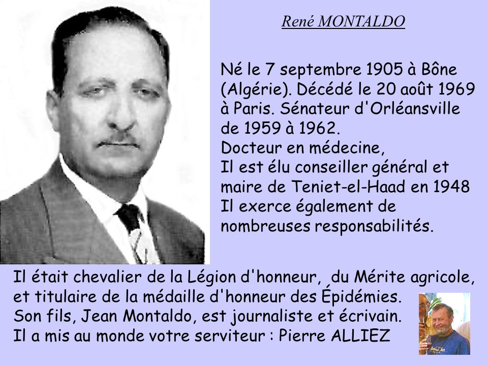 René MONTALDO Né le 7 septembre 1905 à Bône. (Algérie). Décédé le 20 août 1969. à Paris. Sénateur d Orléansville.