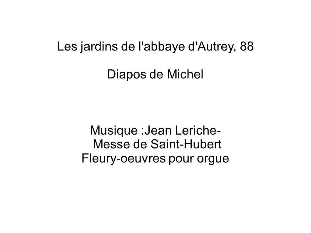 Les jardins de l abbaye d Autrey, 88 Diapos de Michel