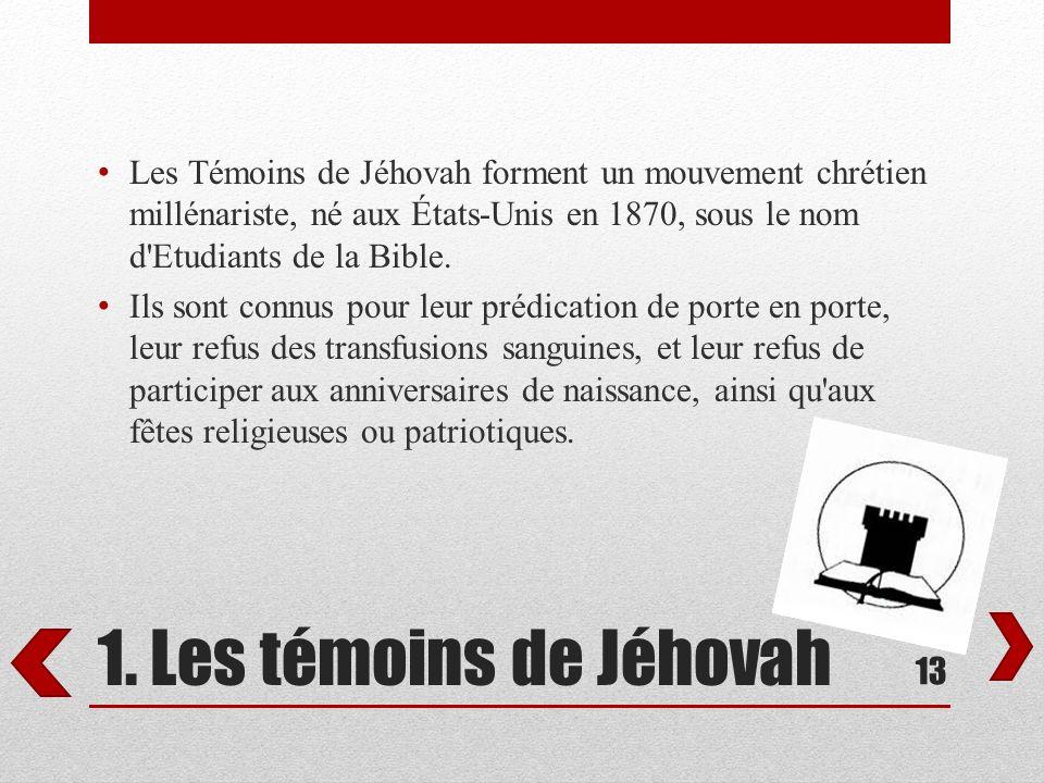 Les Témoins de Jéhovah forment un mouvement chrétien millénariste, né aux États-Unis en 1870, sous le nom d Etudiants de la Bible.