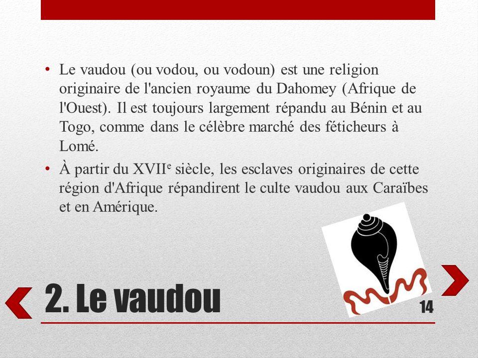 Le vaudou (ou vodou, ou vodoun) est une religion originaire de l ancien royaume du Dahomey (Afrique de l Ouest). Il est toujours largement répandu au Bénin et au Togo, comme dans le célèbre marché des féticheurs à Lomé.