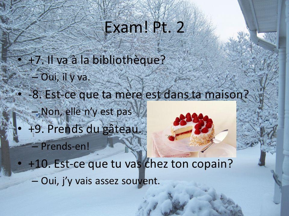 Exam! Pt. 2 +7. Il va à la bibliothèque