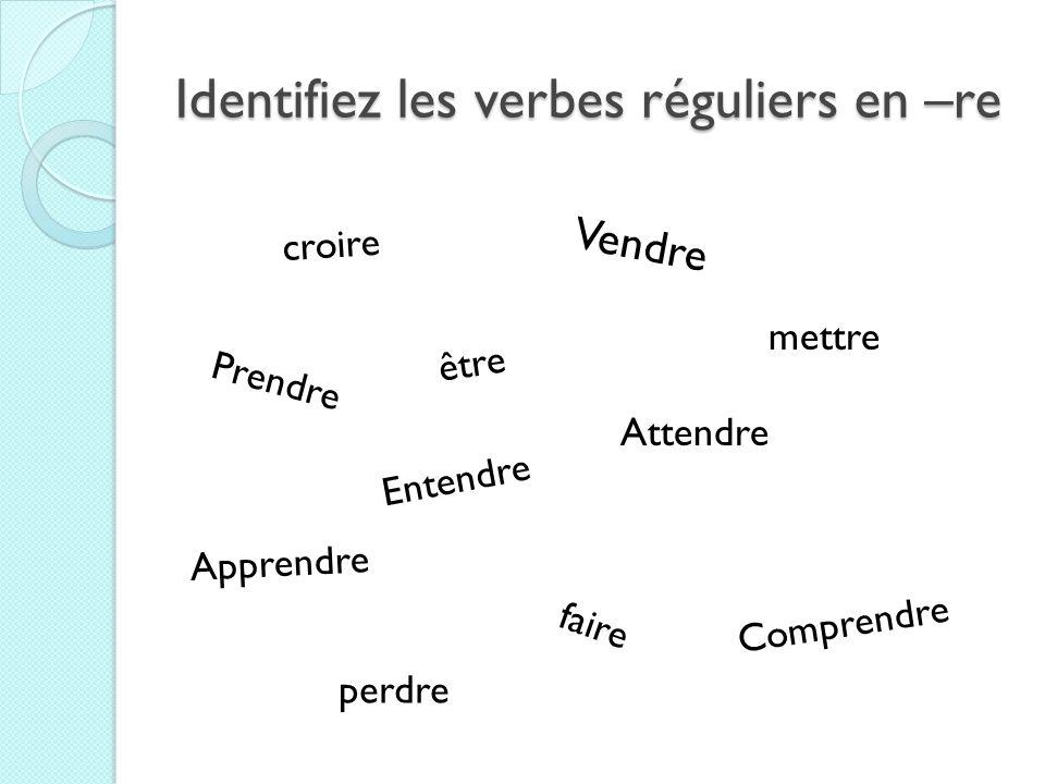 Identifiez les verbes réguliers en –re