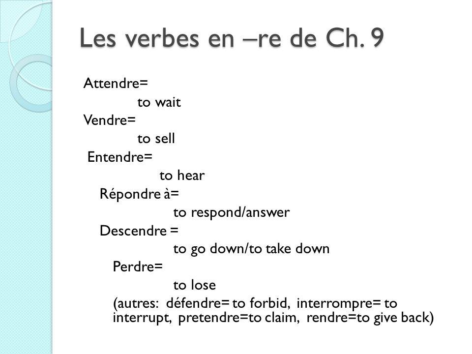 Les verbes en –re de Ch. 9 Attendre= to wait Vendre= to sell Entendre=