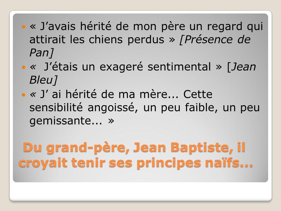 Du grand-père, Jean Baptiste, il croyait tenir ses principes naïfs...