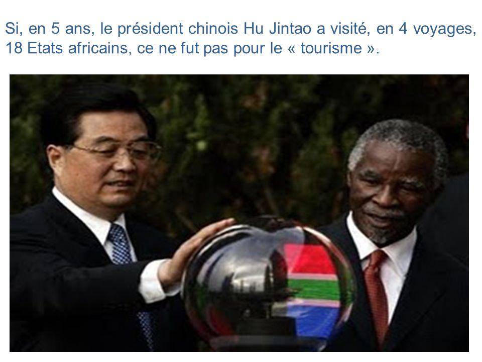 Si, en 5 ans, le président chinois Hu Jintao a visité, en 4 voyages, 18 Etats africains, ce ne fut pas pour le « tourisme ».